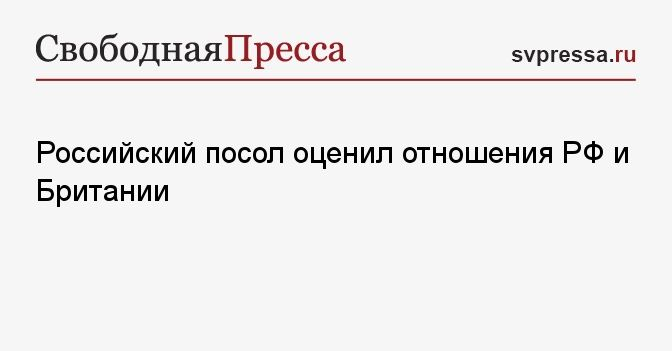 Общество: Российский посол оценил отношения РФ и Британии
